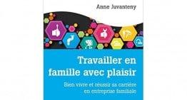 Bien vivre et réussir sa carrière en entreprise familiale – Anne Juvanteny