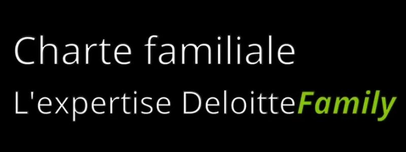 Charte familiale : l'expertise Deloitte Family